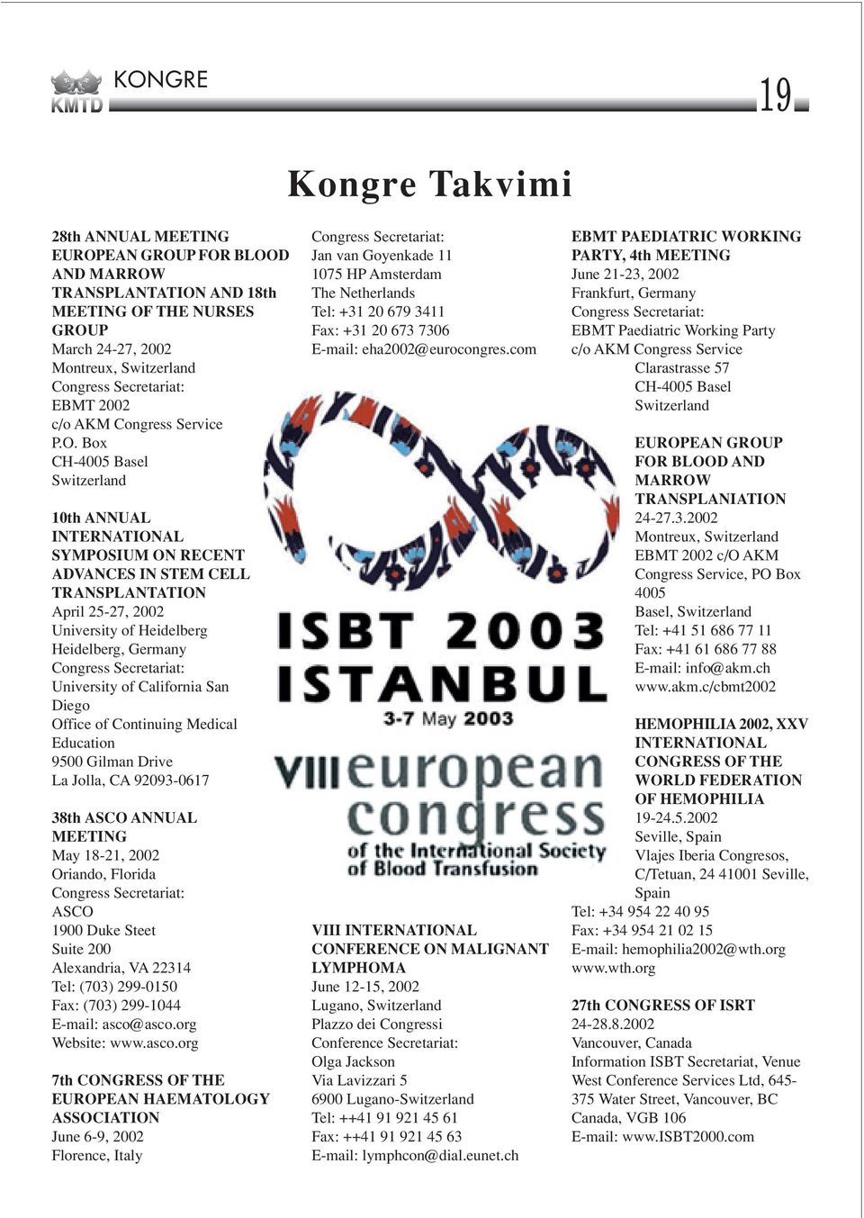 Box CH-4005 Basel Switzerland 10th ANNUAL INTERNATIONAL SYMPOSIUM ON RECENT ADVANCES IN STEM CELL TRANSPLANTATION April 25-27, 2002 University of Heidelberg Heidelberg, Germany Congress Secretariat:
