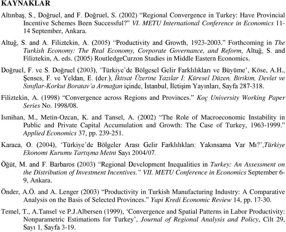 Forthcoming in The Turkish Economy: The Real Economy, Corporate Governance, and Reform, Altuğ, S. and Filiztekin, A. eds. (2005) RoutledgeCurzon Studies in Middle Eastern Economics. Doğruel, F. ve S.