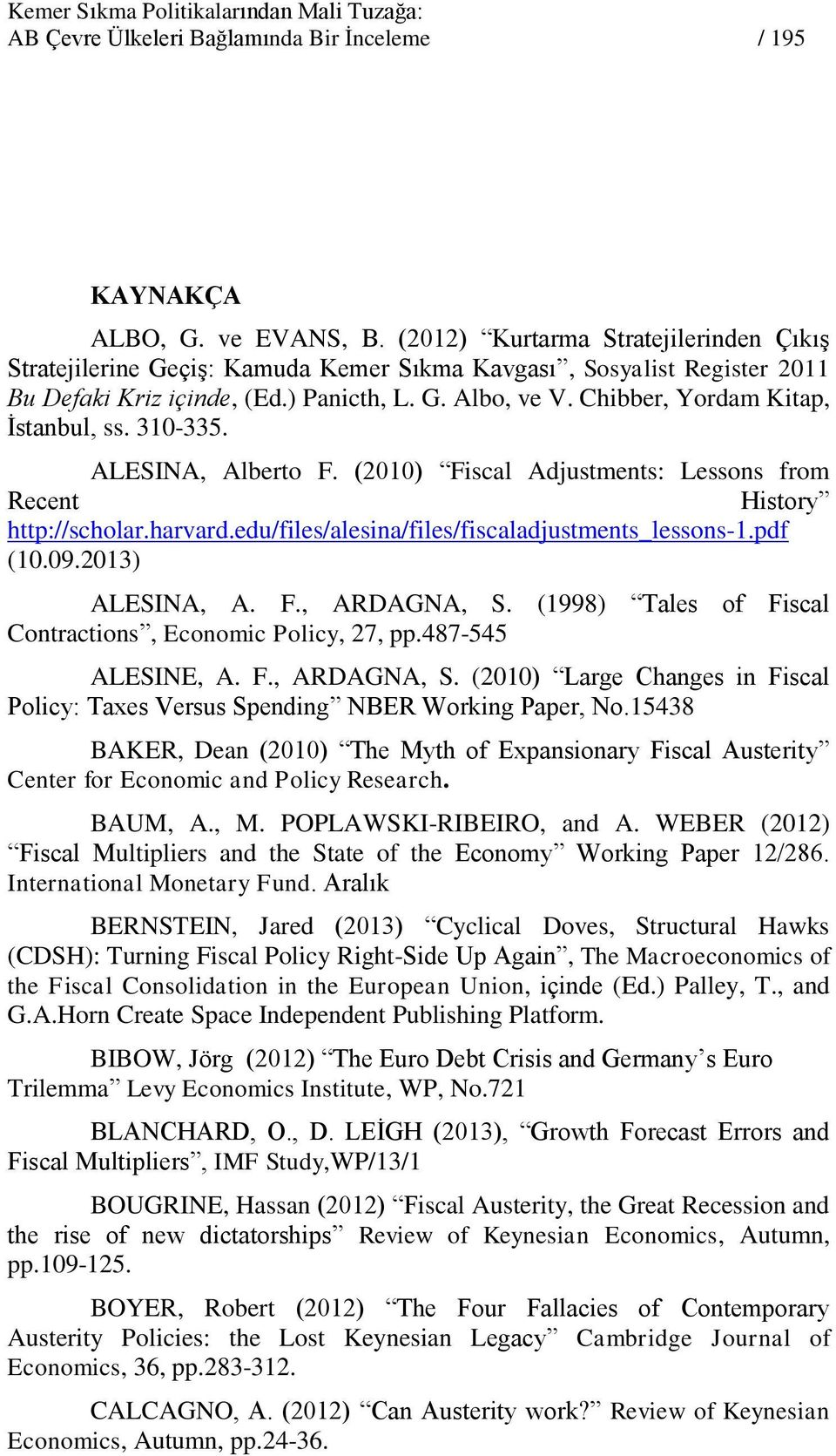 Chibber, Yordam Kitap, İstanbul, ss. 310-335. ALESINA, Alberto F. (2010) Fiscal Adjustments: Lessons from Recent History http://scholar.harvard.edu/files/alesina/files/fiscaladjustments_lessons-1.