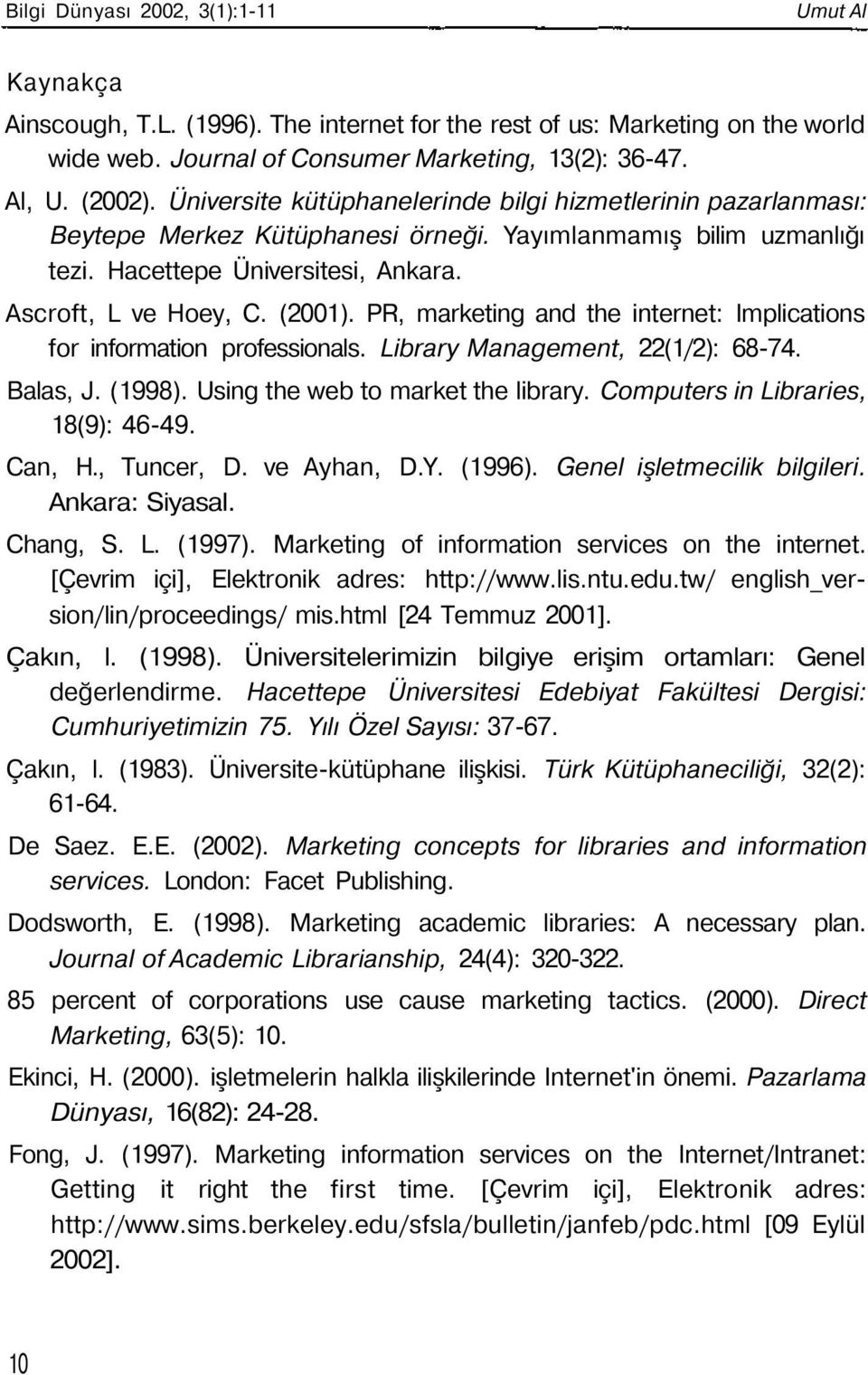 PR, marketing and the internet: Implications for information professionals. Library Management, 22(1/2): 68-74. Balas, J. (1998). Using the web to market the library.