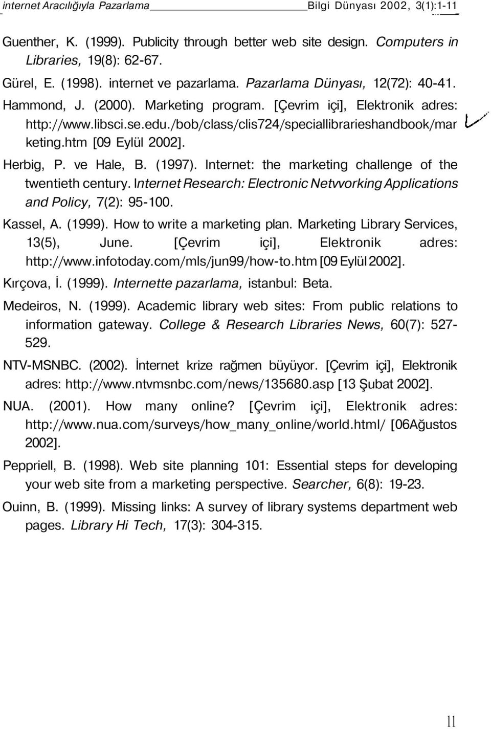 /bob/class/clis724/speciallibrarieshandbook/mar keting.htm [09 Eylül 2002]. Herbig, P. ve Hale, B. (1997). Internet: the marketing challenge of the twentieth century.