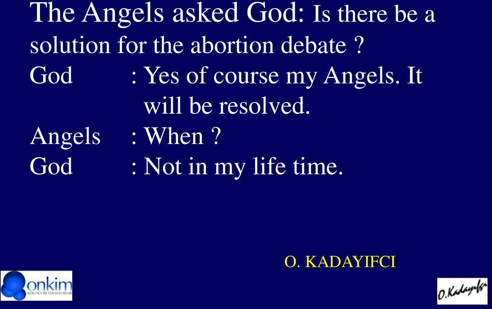 God : Yes of course my Angels.