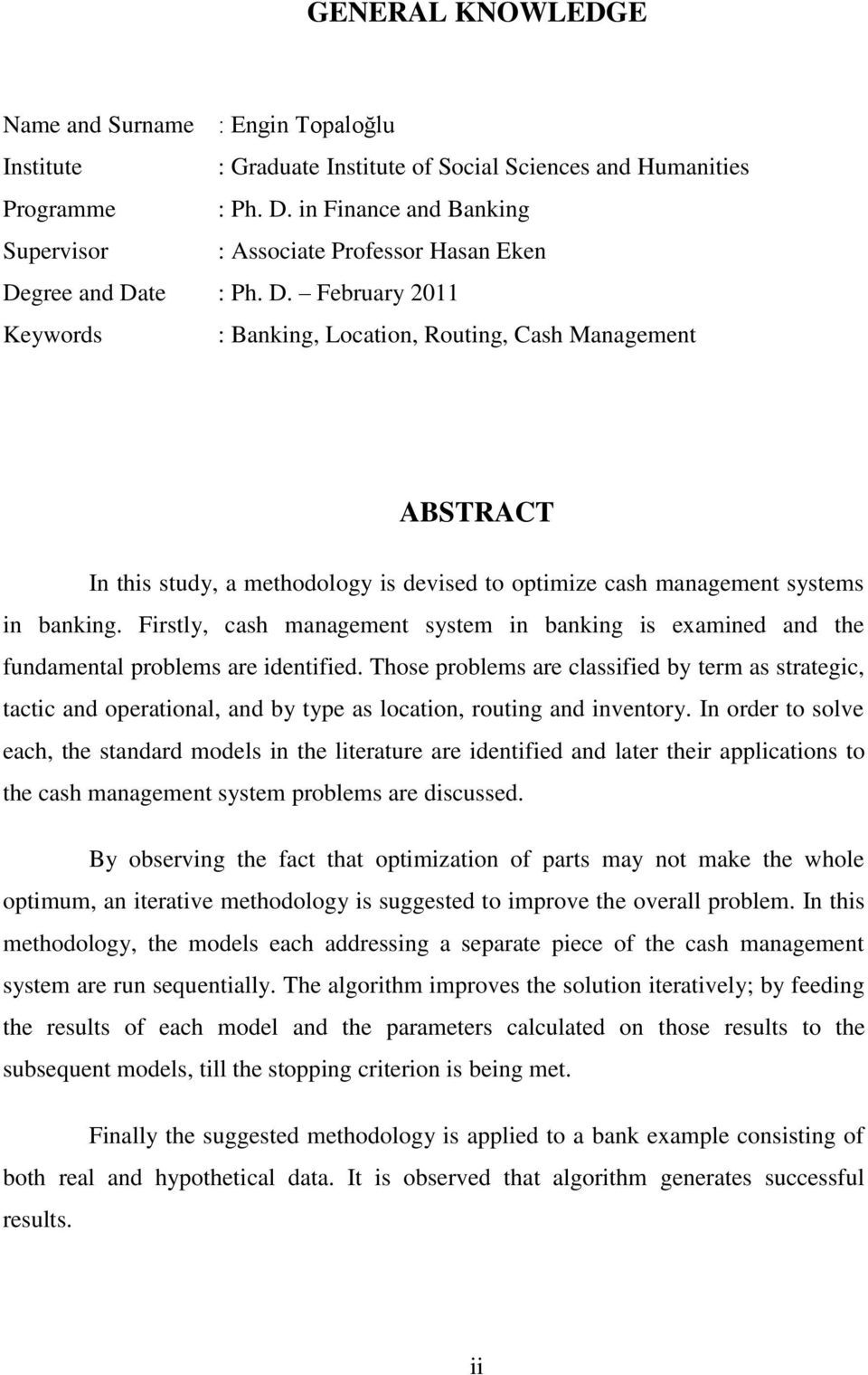 gree and Date : Ph. D. February 2011 Keywords : Banking, Location, Routing, Cash Management ABSTRACT In this study, a methodology is devised to optimize cash management systems in banking.