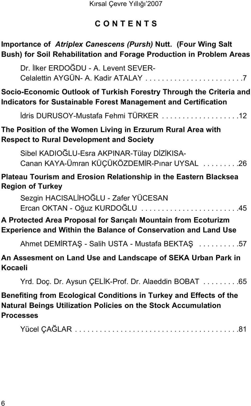 .......................7 Socio-Economic Outlook of Turkish Forestry Through the Criteria and Indicators for Sustainable Forest Management and Certification dris DURUSOY-Mustafa Fehmi TÜRKER.