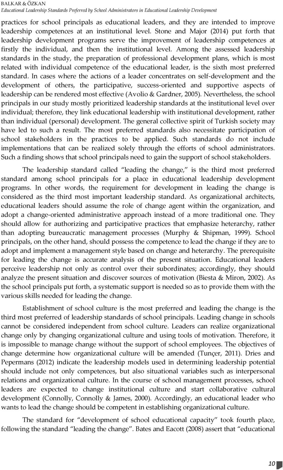 Stone and Major (2014) put forth that leadership development programs serve the improvement of leadership competences at firstly the individual, and then the institutional level.