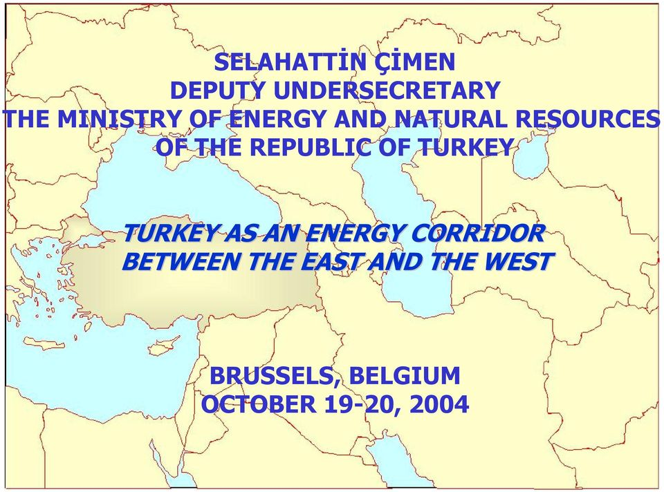 TURKEY TURKEY AS AN ENERGY CORRIDOR BETWEEN THE
