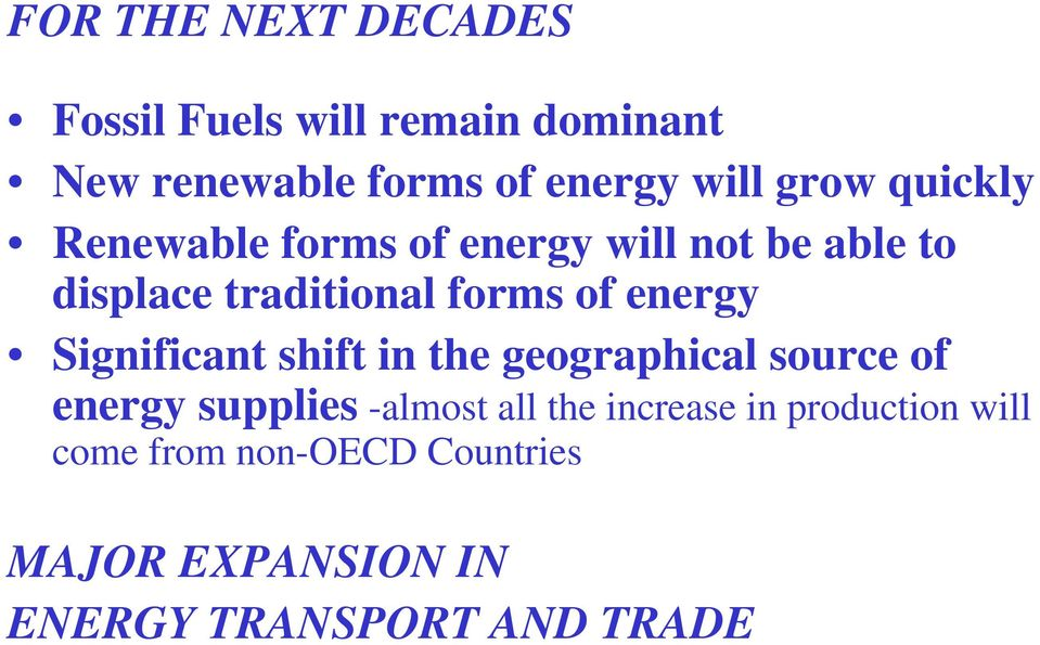 energy Significant shift in the geographical source of energy supplies -almost all the