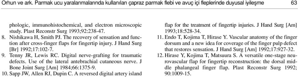 Tenny JR, Lewis RC. Digital nerve-grafting for traumatic defects. Use of the lateral antebrachial cutaneous nerve. J Bone Joint Surg [Am] 1984;66:1375-9. 10. Sapp JW, Allen RJ, Dupin C.