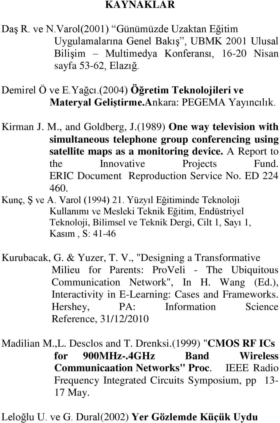 (1989) One way television with simultaneous telephone group conferencing using satellite maps as a monitoring device. A Report to the Innovative Projects Fund. ERIC Document Reproduction Service No.
