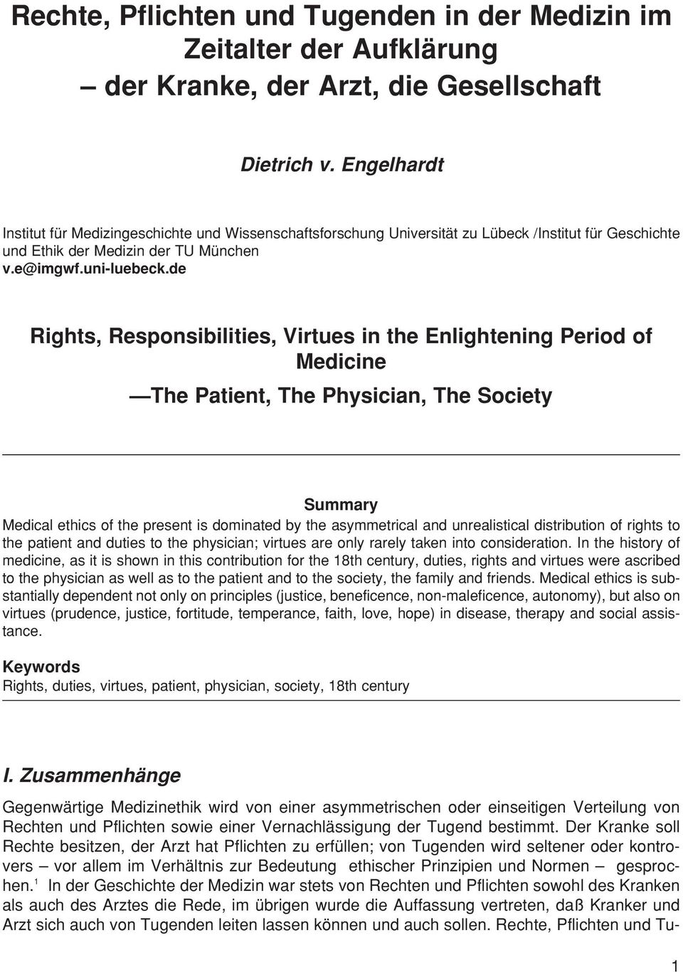 de Rights, Responsibilities, Virtues in the Enlightening Period of Medicine The Patient, The Physician, The Society Summary Medical ethics of the present is dominated by the asymmetrical and