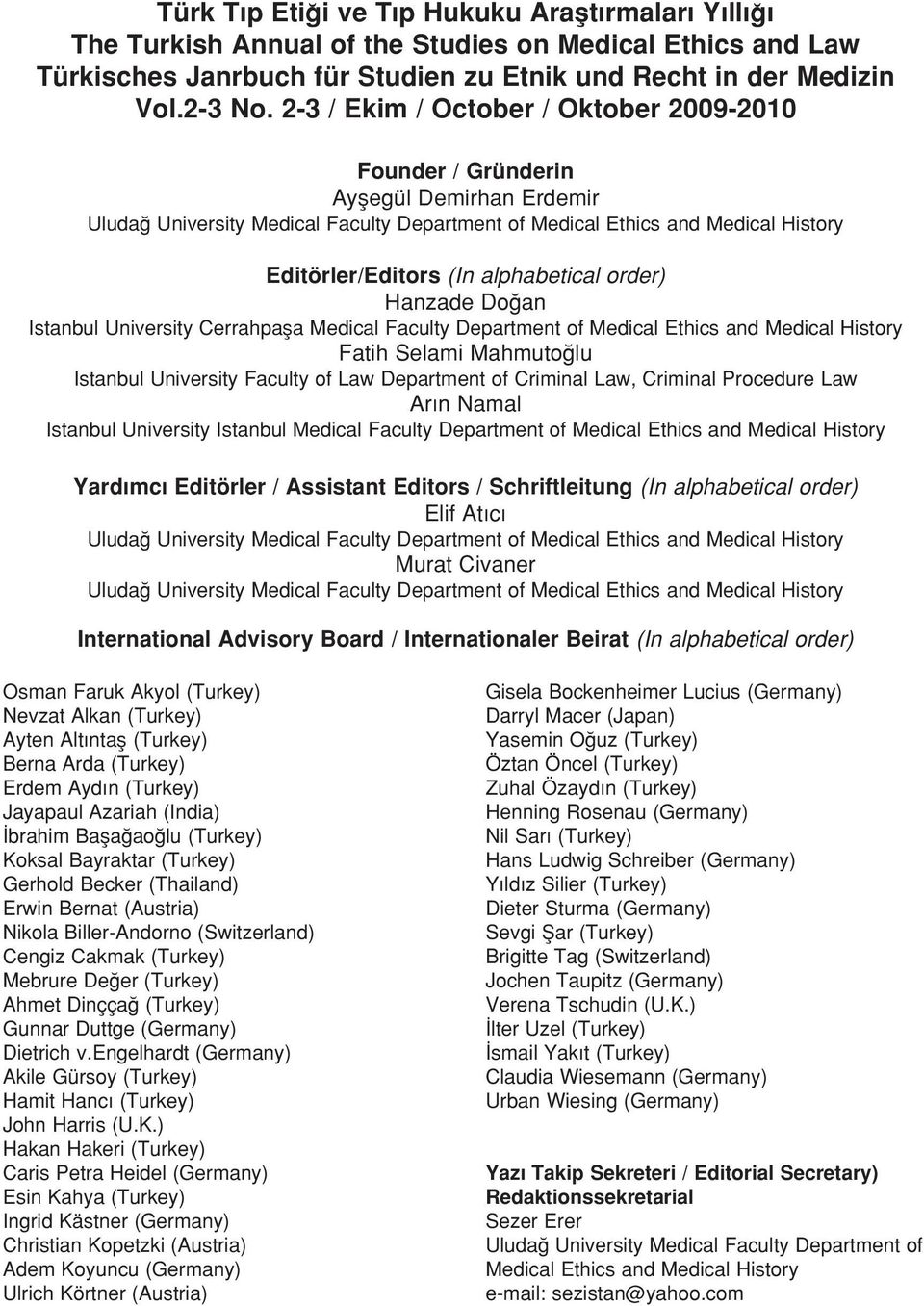 alphabetical order) Hanzade Do an Istanbul University Cerrahpafla Medical Faculty Department of Medical Ethics and Medical History Fatih Selami Mahmuto lu Istanbul University Faculty of Law