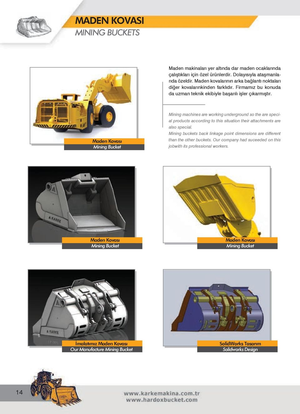 Maden Kovası Mining Bucket Mining machines are working underground so the are special products according to this situation their attachments are also special.