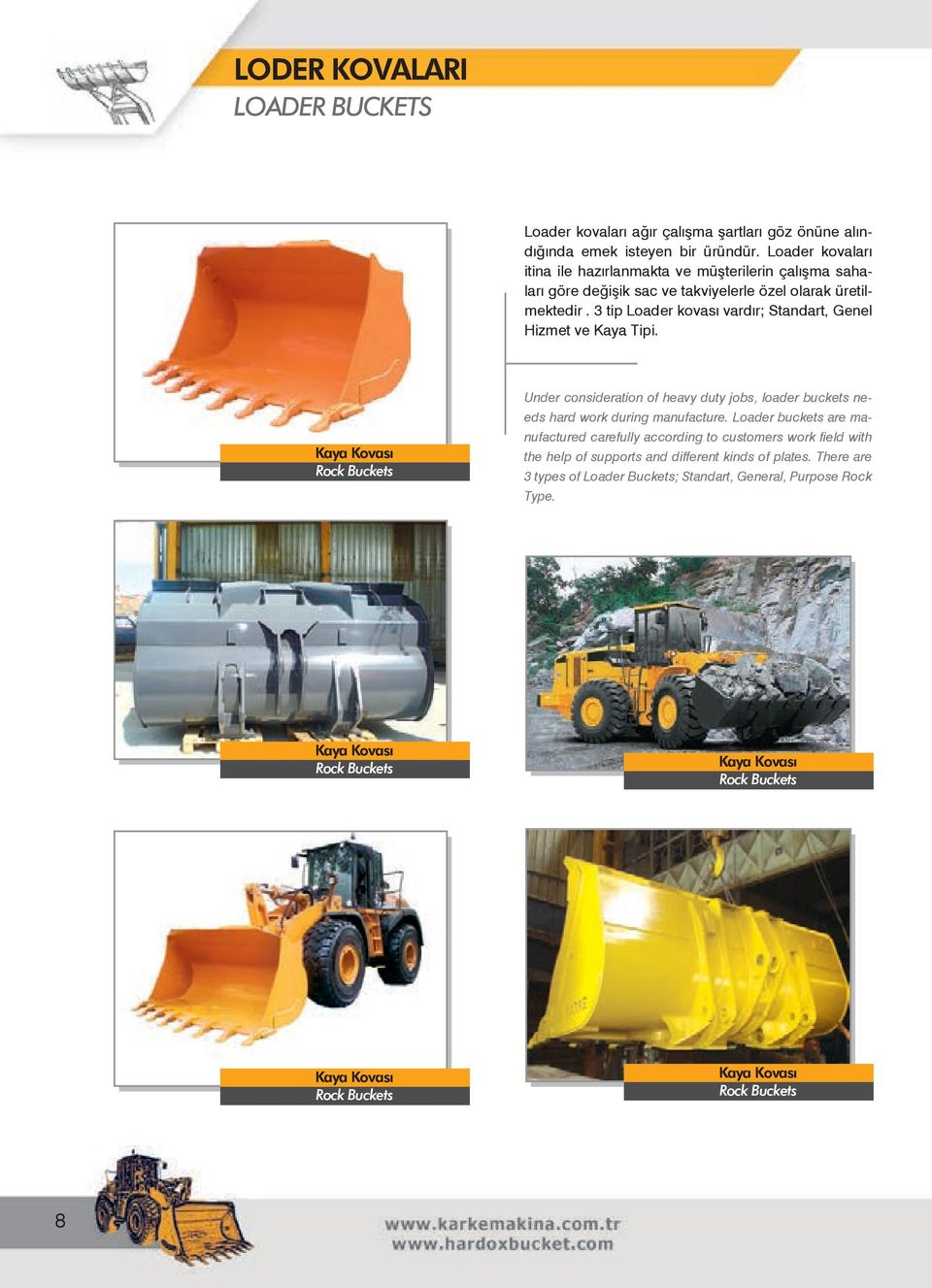 3 tip Loader kovası vardır; Standart, Genel Hizmet ve Kaya Tipi. Kaya Kovası Rock Buckets Under consideration of heavy duty jobs, loader buckets needs hard work during manufacture.