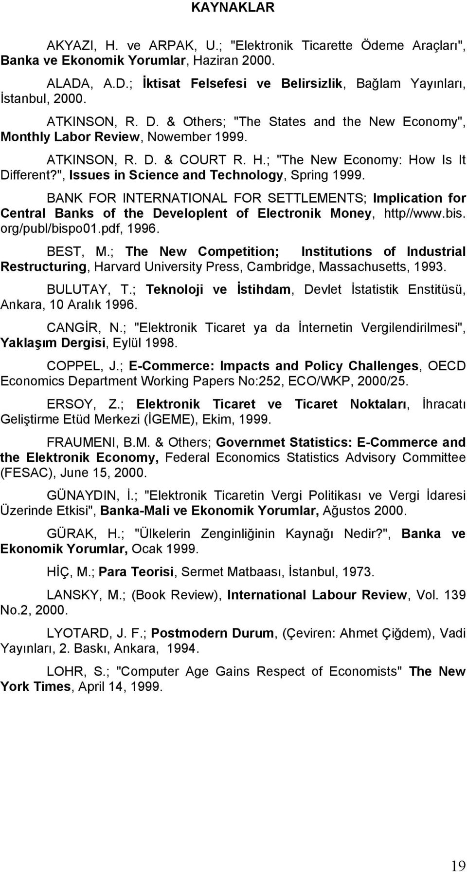 """, Issues in Science and Technology, Spring 1999. BANK FOR INTERNATIONAL FOR SETTLEMENTS; Implication for Central Banks of the Developlent of Electronik Money, http//www.bis. org/publ/bispo01."