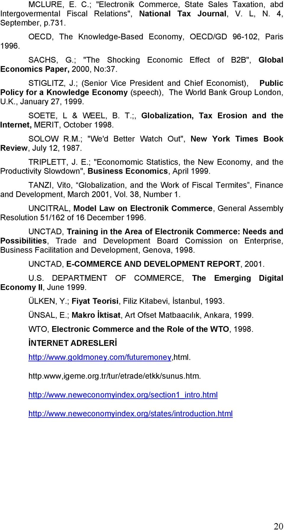 ; (Senior Vice President and Chief Economist), Public Policy for a Knowledge Economy (speech), The World Bank Group London, U.K., January 27, 1999. SOETE, L & WEEL, B. T.;, Globalization, Tax Erosion and the Internet, MERIT, October 1998.