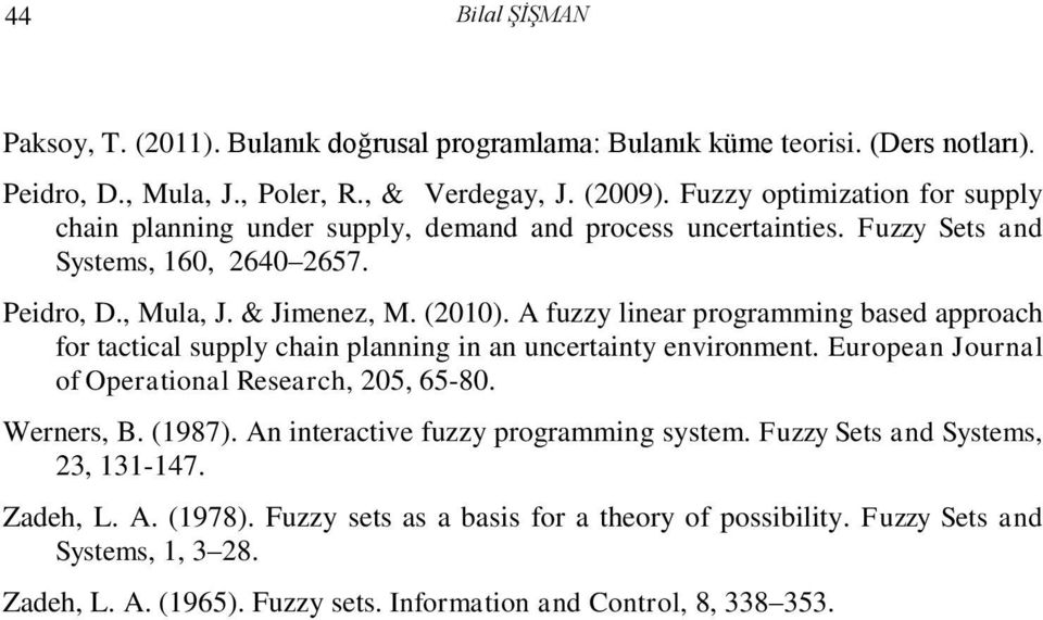 A fuzzy linear programming based approach for tactical supply chain planning in an uncertainty environment. European Journal of Operational Research, 205, 65-80. Werners, B. (1987).