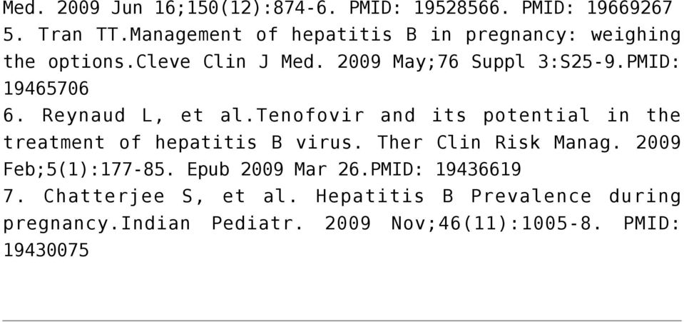 PMID: 19465706 6. Reynaud L, et al.tenofovir and its potential in the treatment of hepatitis B virus.