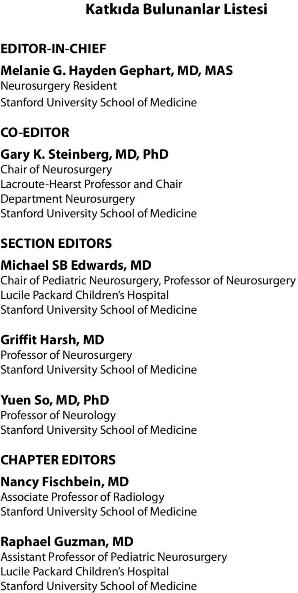 Pediatric Neurosurgery, Professor of Neurosurgery Lucile Packard Children s Hospital Griffit Harsh, MD Professor of Neurosurgery Yuen So, MD, PhD