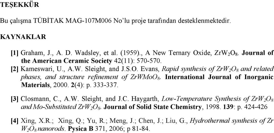 Evans, Rapid synthesis of ZrW 2 O 8 and related phases, and structure refinement of ZrWMoO 8. International Journal of Inorganic Materials, 2000. 2(4): p. 333-337. [3] Closmann, C., A.W. Sleight, and J.
