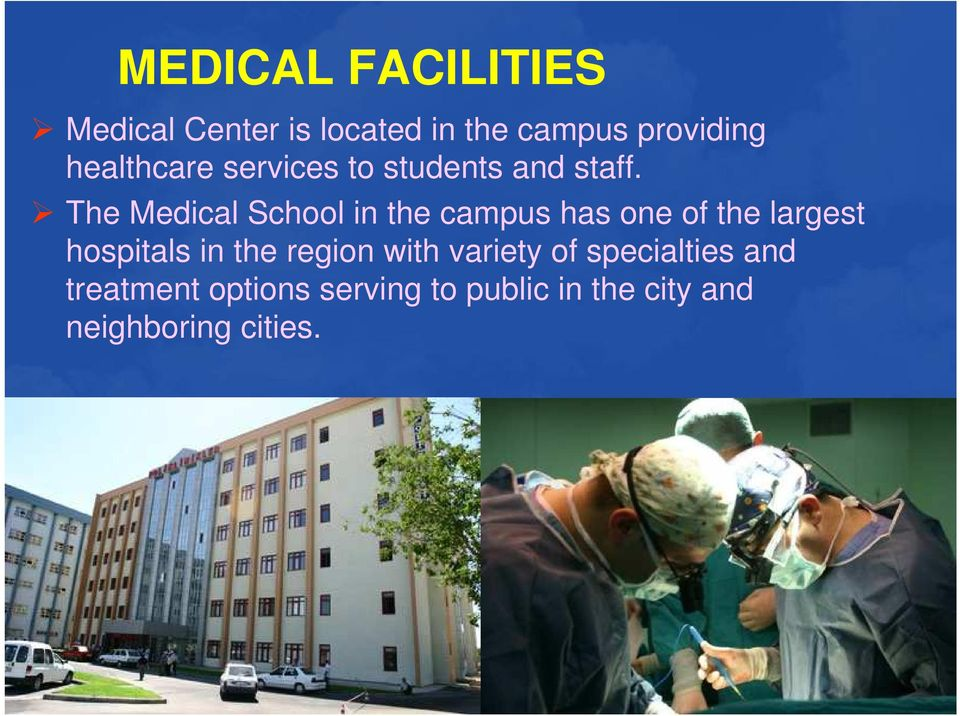 The Medical School in the campus has one of the largest hospitals in the