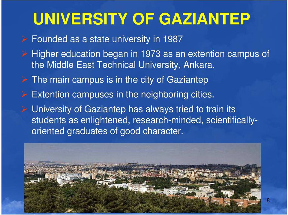 The main campus is in the city of Gaziantep Extention campuses in the neighboring cities.