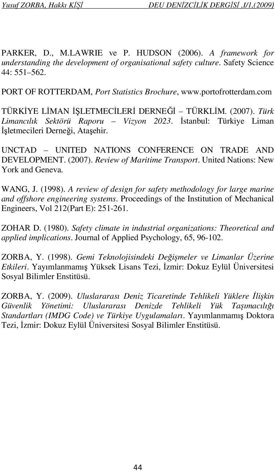 İstanbul: Türkiye Liman İşletmecileri Derneği, Ataşehir. UNCTAD UNITED NATIONS CONFERENCE ON TRADE AND DEVELOPMENT. (2007). Review of Maritime Transport. United Nations: New York and Geneva. WANG, J.