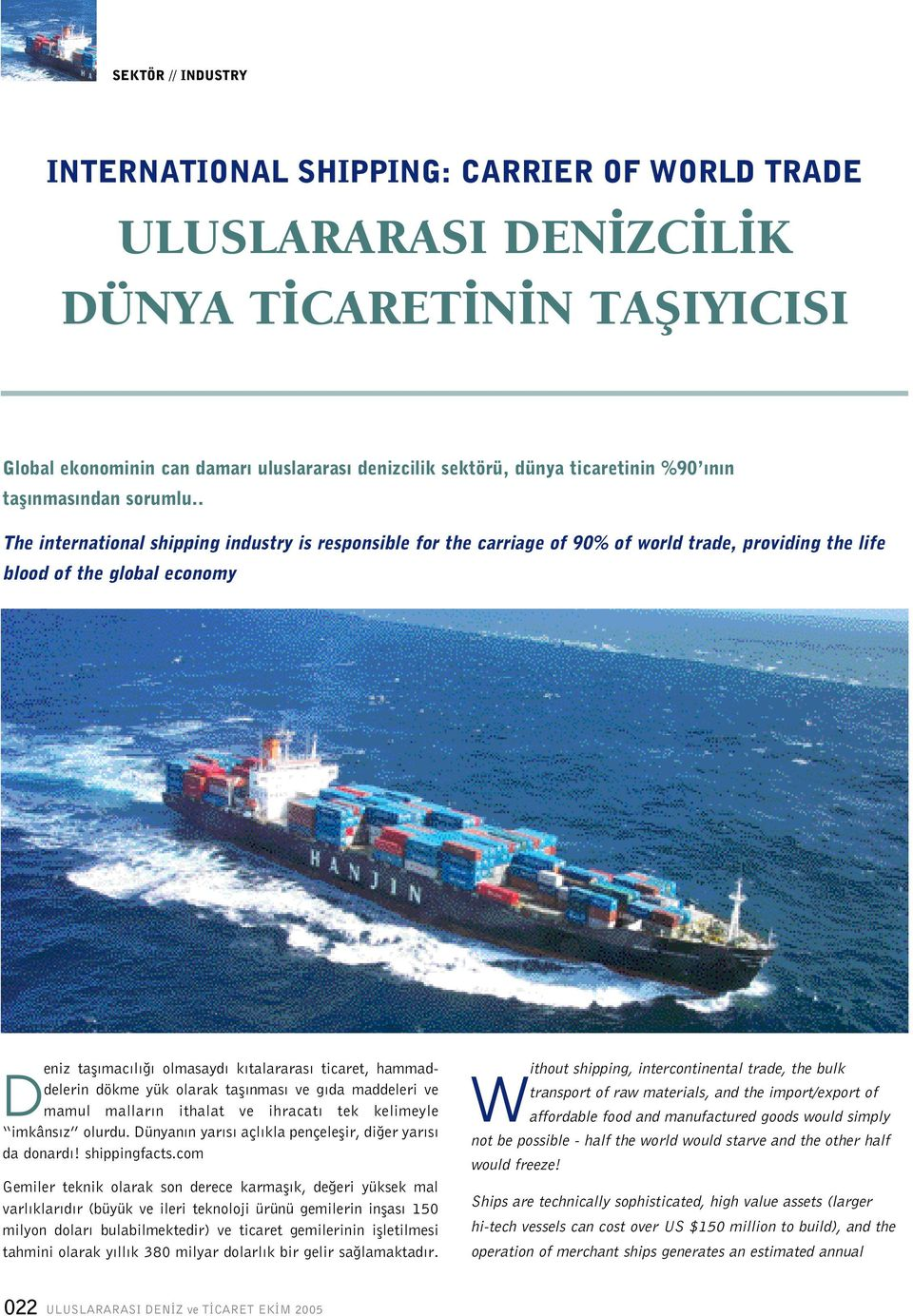 . The international shipping industry is responsible for the carriage of 90% of world trade, providing the life blood of the global economy D eniz tafl mac l olmasayd k talararas ticaret,
