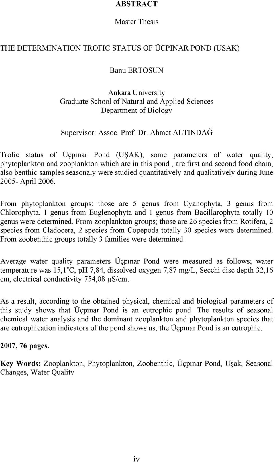 Ahmet ALTINDAĞ Trofic status of Üçpınar Pond (UŞAK), some parameters of water quality, phytoplankton and zooplankton which are in this pond, are first and second food chain, also benthic samples