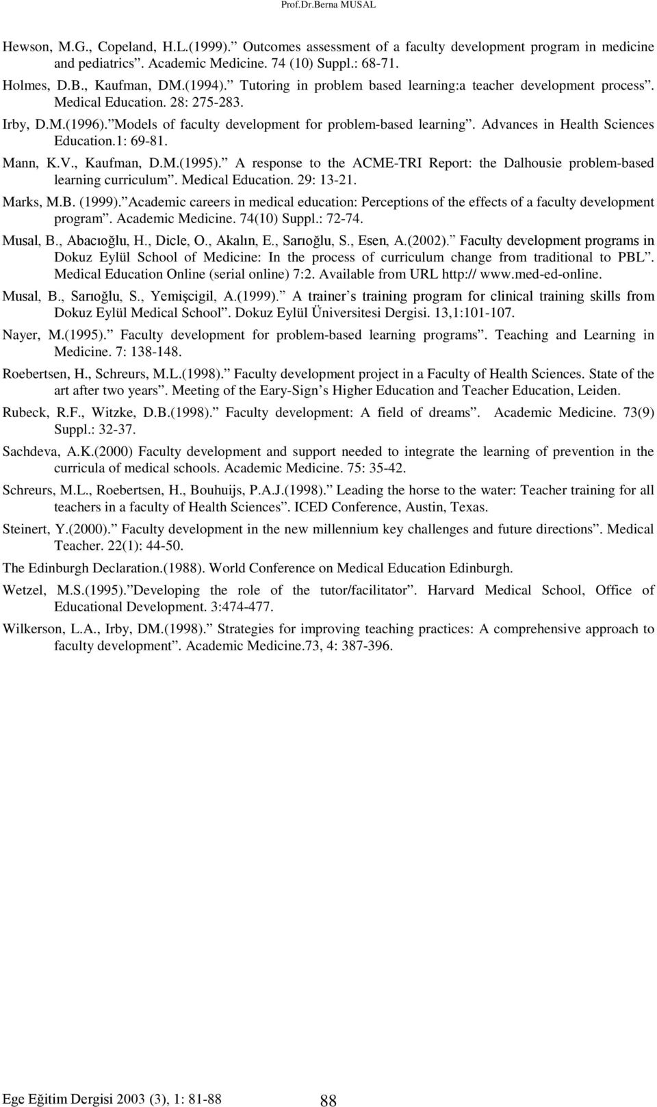 Advances in Health Sciences Education.1: 69-81. Mann, K.V., Kaufman, D.M.(1995). A response to the ACME-TRI Report: the Dalhousie problem-based learning curriculum. Medical Education. 29: 13-21.