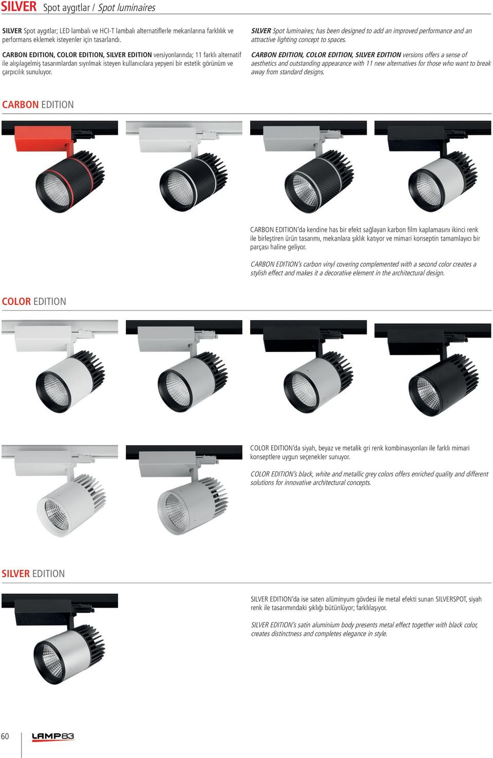 SILVER Spot luminaires; has been designed to add an improved performance and an attractive lighting concept to spaces.