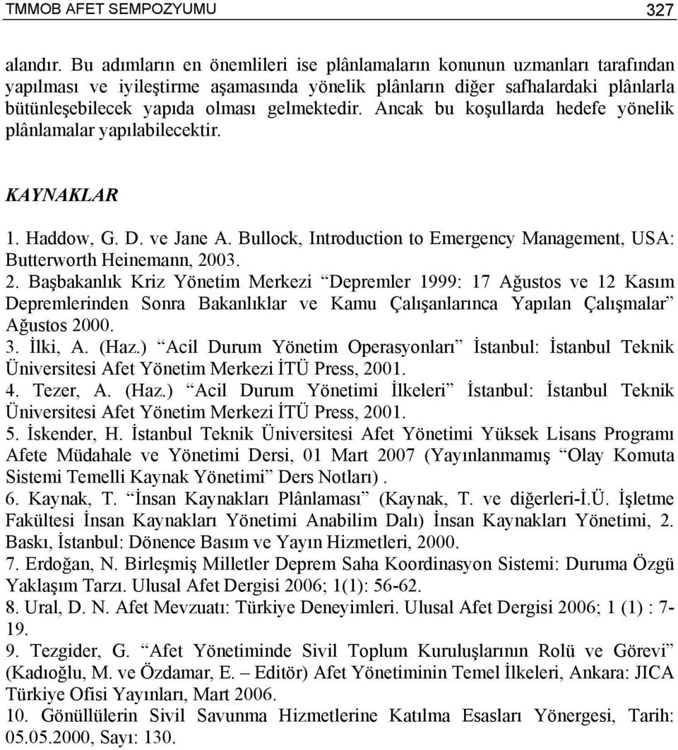 Ancak bu koşullarda hedefe yönelik plânlamalar yapılabilecektir. KAYNAKLAR 1. Haddow, G. D. ve Jane A. Bullock, Introduction to Emergency Management, USA: Butterworth Heinemann, 20