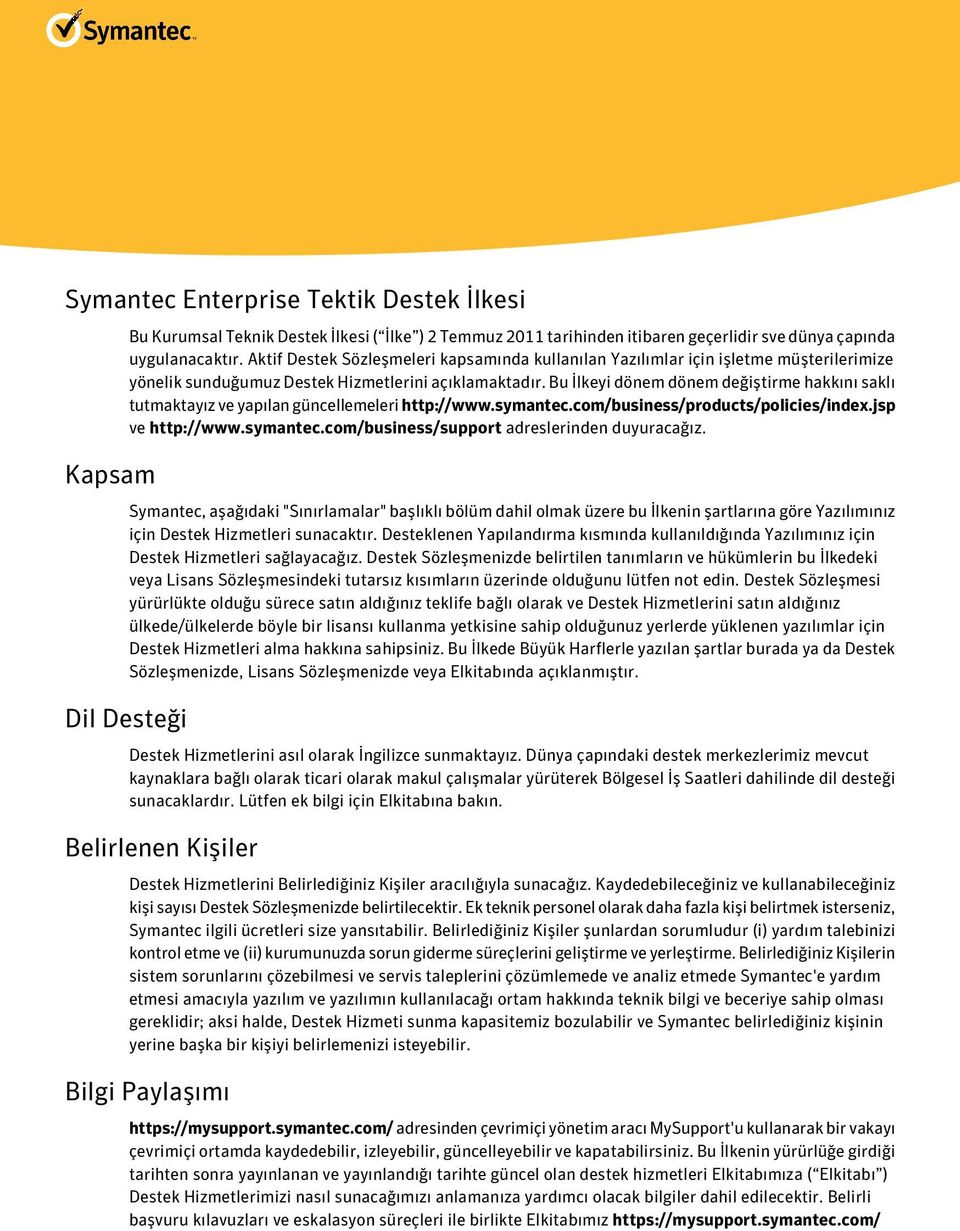 Bu İlkeyi dönem dönem değiştirme hakkını saklı tutmaktayız ve yapılan güncellemeleri http://www.symantec.com/business/products/policies/index.jsp ve http://www.symantec.com/business/support adreslerinden duyuracağız.