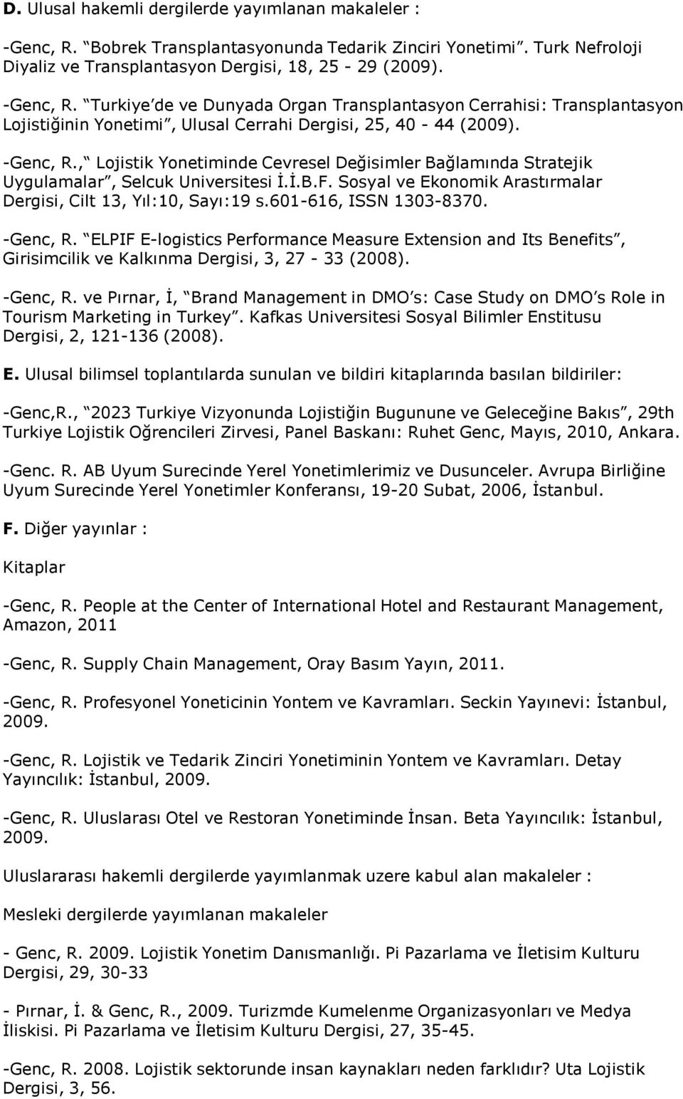 601-616, ISSN 1303-8370. -Genc, R. ELPIF E-logistics Performance Measure Extension and Its Benefits, Girisimcilik ve Kalkınma Dergisi, 3, 27-33 (2008). -Genc, R. ve Pırnar, İ, Brand Management in DMO s: Case Study on DMO s Role in Tourism Marketing in Turkey.
