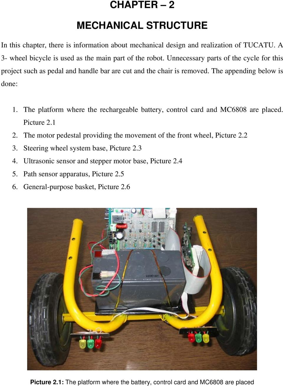 The platform where the rechargeable battery, control card and MC6808 are placed. Picture 2.1 2. The motor pedestal providing the movement of the front wheel, Picture 2.2 3.