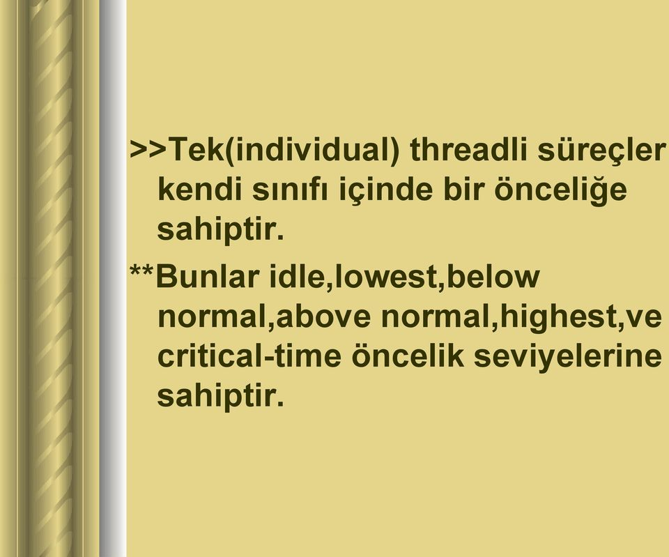 **Bunlar idle,lowest,below normal,above