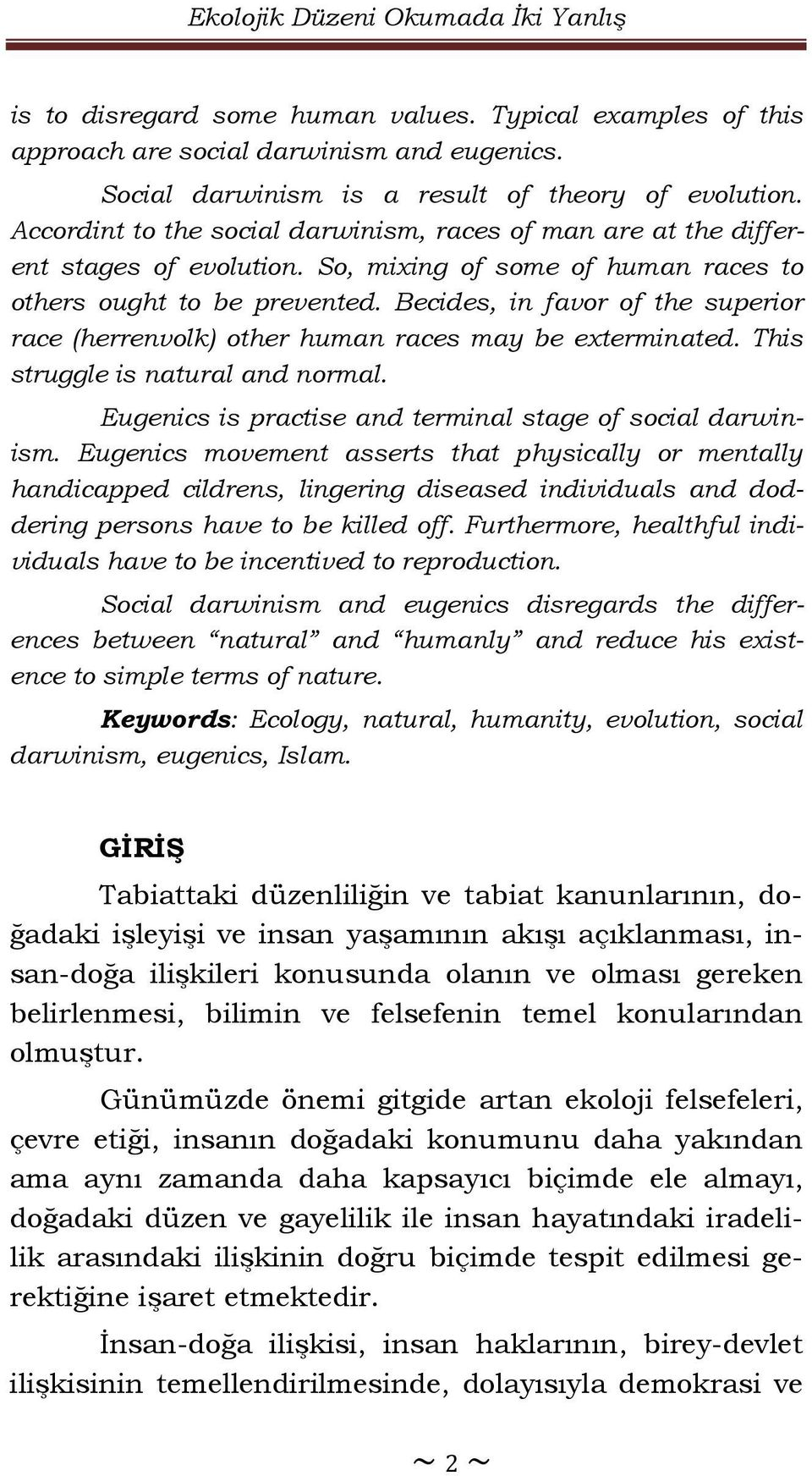 Becides, in favor of the superior race (herrenvolk) other human races may be exterminated. This struggle is natural and normal. Eugenics is practise and terminal stage of social darwinism.