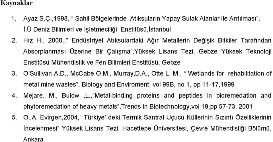 Gebze 3. O Sullivan A.D., McCabe O.M., Murray,D.A., Otte L. M., Wetlands for rehabilitation of metal mine wastes, Biology and Enviroment, vol 99B, no 1, pp 11-17,1999 4. Mejare, M., Bulow,L.
