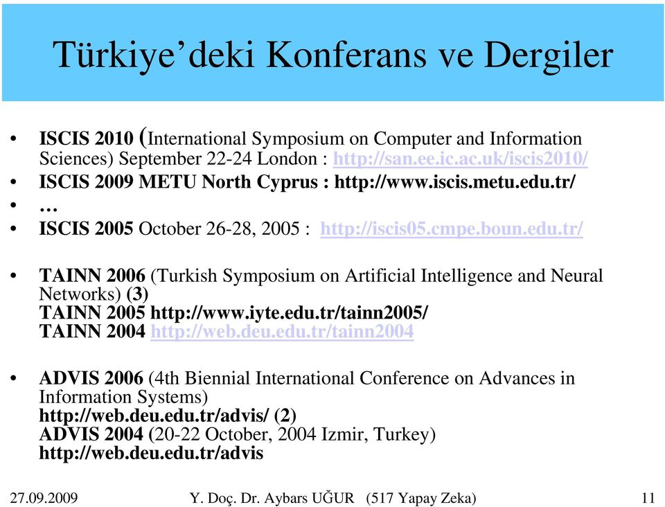 iyte.edu.tr/tainn2005/ TAINN 2004 http://web.deu.edu.tr/tainn2004 ADVIS 2006 (4th Biennial International Conference on Advances in Information Systems) http://web.deu.edu.tr/advis/ (2) ADVIS 2004 (20-22 October, 2004 Izmir, Turkey) http://web.