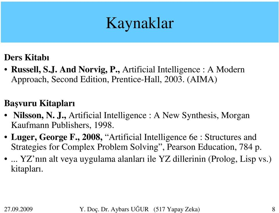 , Artificial Intelligence : A New Synthesis, Morgan Kaufmann Publishers, 1998. Luger, George F.