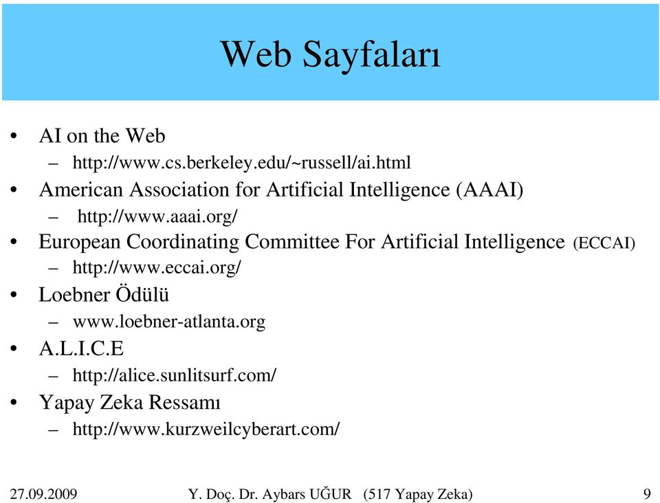 org/ European Coordinating Committee For Artificial Intelligence (ECCAI) http://www.eccai.