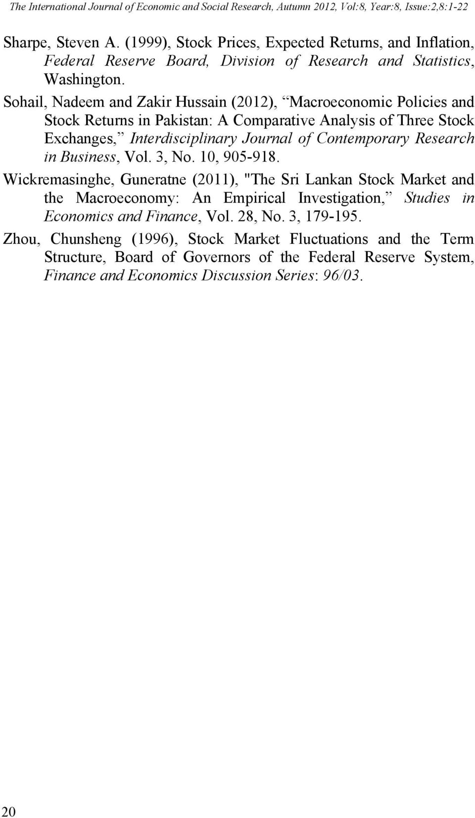 Sohail, Nadeem and Zakir Hussain (2012), Macroeconomic Policies and Stock Returns in Pakistan: A Comparative Analysis of Three Stock Exchanges, Interdisciplinary Journal of Contemporary Research in