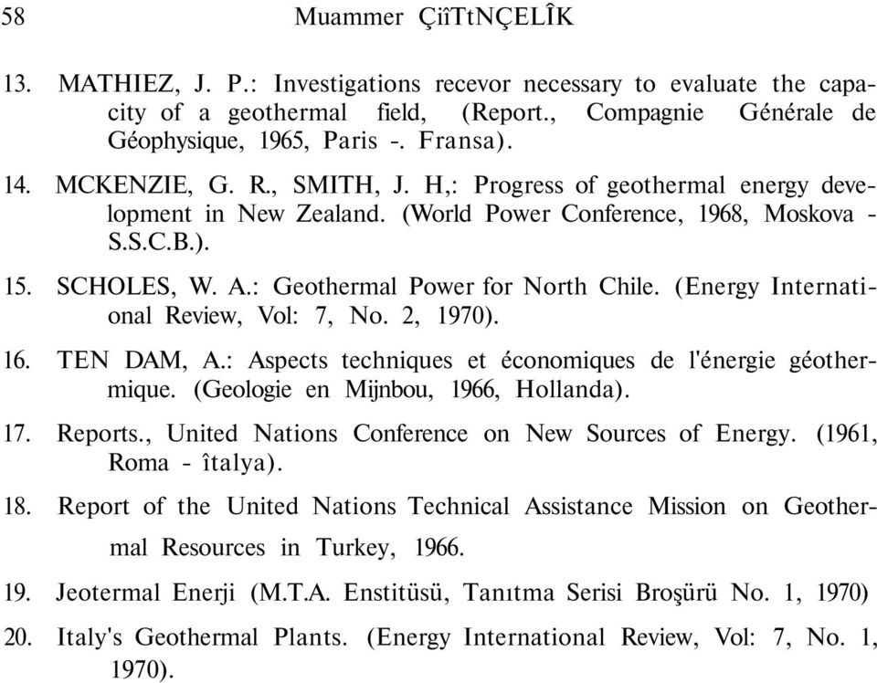 (Energy International Review, Vol: 7, No. 2, 1970). 16. TEN DAM, A.: Aspects techniques et économiques de l'énergie géothermique. (Geologie en Mijnbou, 1966, Hollanda). 17. Reports.