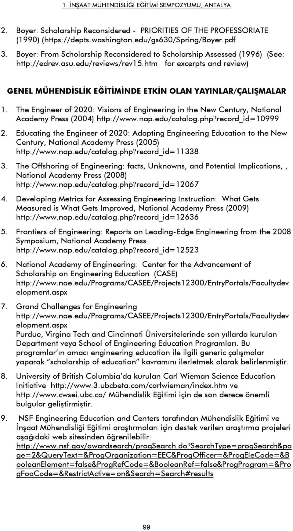 The Engineer of 2020: Visions of Engineering in the New Century, National Academy Press (2004) http://www.nap.edu/catalog.php?record_id=10999 2.