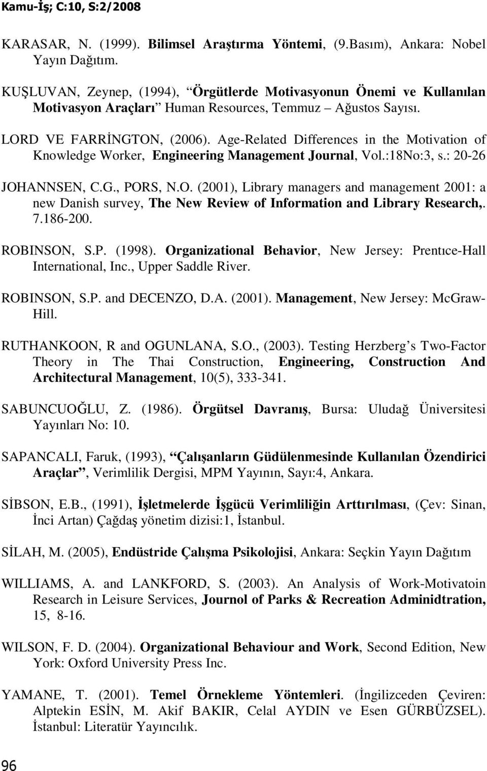 Age-Related Differences in the Motivation of Knowledge Worker, Engineering Management Journal, Vol.:18No:3, s.: 20-26 JOH