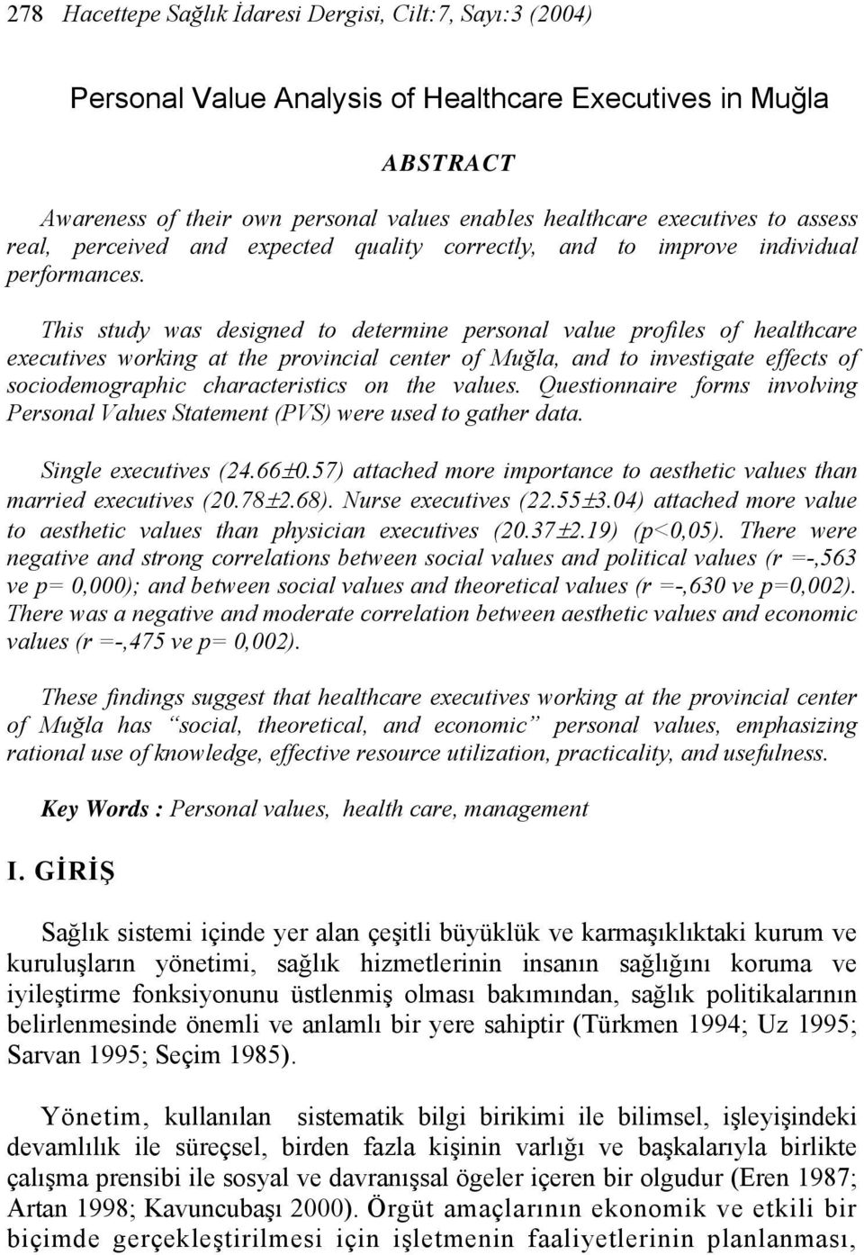 This study was designed to determine personal value profiles of healthcare executives working at the provincial center of Muğla, and to investigate effects of sociodemographic characteristics on the