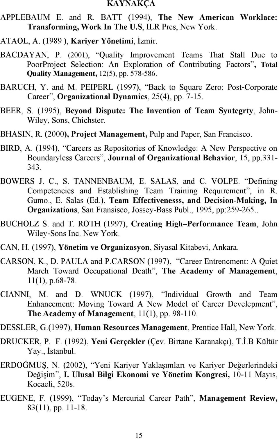 PEIPERL (1997), Back to Square Zero: Post-Corporate Career, Organizational Dynamics, 25(4), pp. 7-15. BEER, S. (1995), Beyond Dispute: The Invention of Team Syntegrty, John- Wiley, Sons, Chichster.