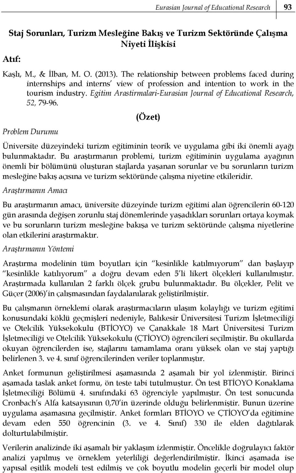 Egitim Arastirmalari-Eurasian Journal of Educational Research, 52, 79-96. Problem Durumu (Özet) Üniversite düzeyindeki turizm eğitiminin teorik ve uygulama gibi iki önemli ayağı bulunmaktadır.