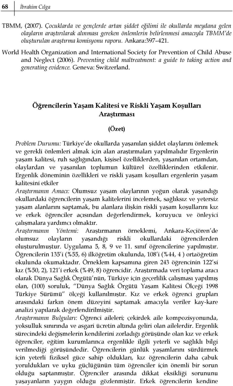 Ankara:397 421. World Health Organization and International Society for Prevention of Child Abuse and Neglect (2006). Preventing child maltreatment: a guide to taking action and generating evidence.