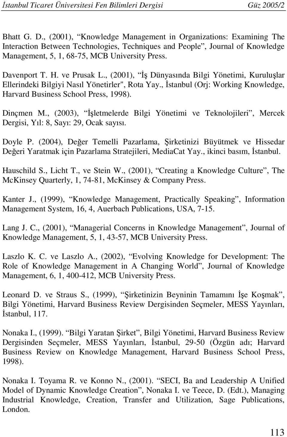 , (2001), Knowledge Management in Organizations: Examining The Interaction Between Technologies, Techniques and People, Journal of Knowledge Management, 5, 1, 68-75, MCB University Press. Davenport T.