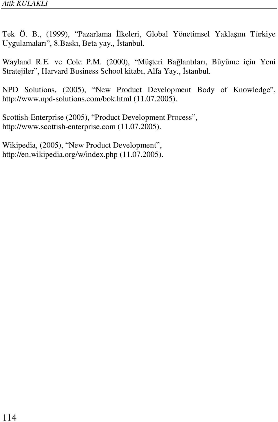 NPD Solutions, (2005), New Product Development Body of Knowledge, http://www.npd-solutions.com/bok.html (11.07.2005). Scottish-Enterprise (2005), Product Development Process, http://www.